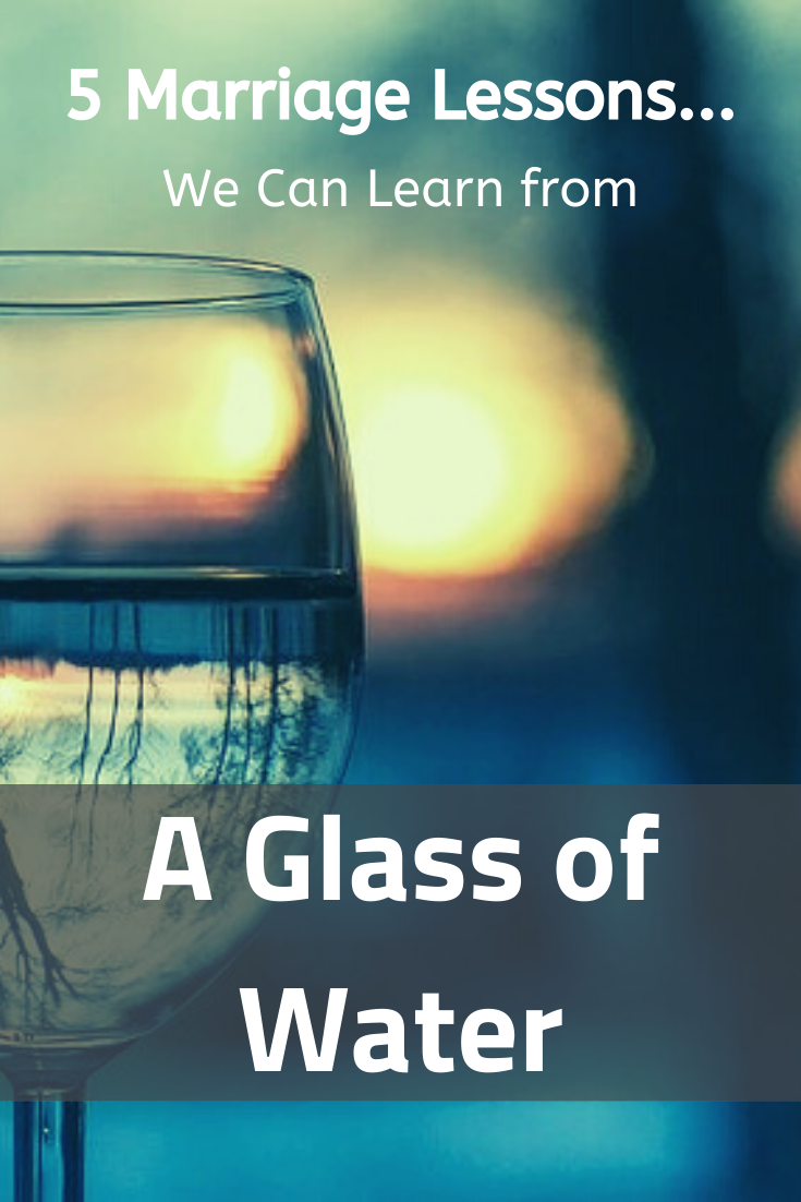 Marriage lessons we can learn from a glass of water