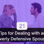 21 Tips for Dealing with an Overly Defensive Spouse
