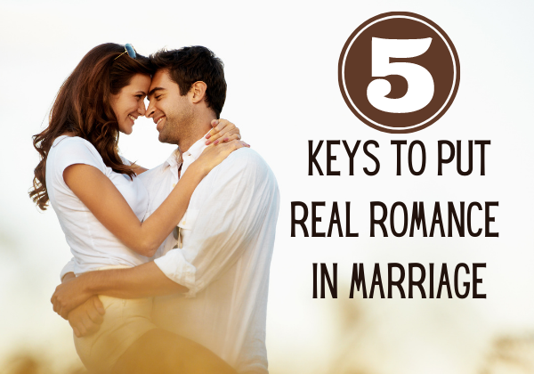 5 keys to put real romance in marriage