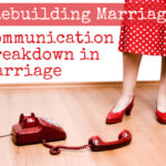 Rebuilding marriage after a communication breakdown
