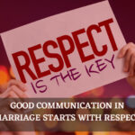 Good Communication In Marriage Starts With Respect
