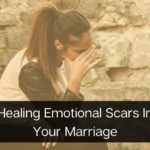 Healing Emotional Scars In Your Marriage