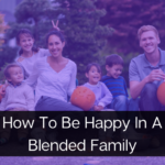 How To Be Happy In A Blended Family