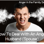 How to deal with an angry husband or spouse