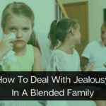 How To Deal With Jealousy In A Blended Family