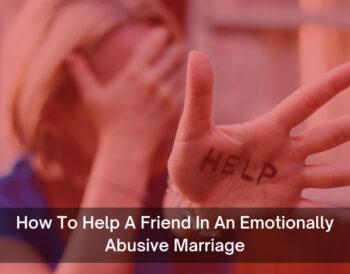 How To Help A Friend In An Emotionally Abusive Marriage