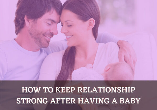 How To Keep Relationship Strong After Having A Baby