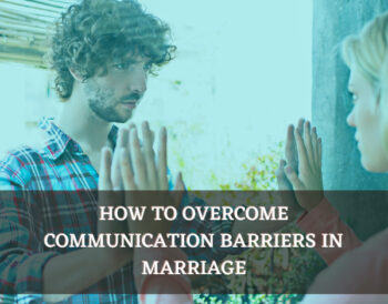 How To Overcome Communication Barriers In Marriage