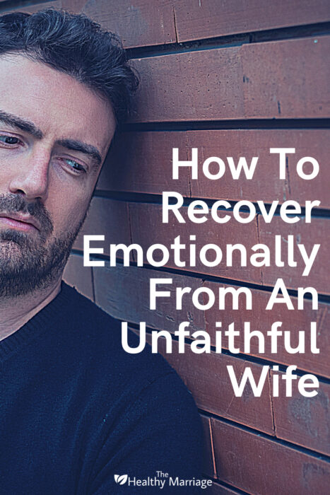 How To Recover Emotionally From An Unfaithful Wife