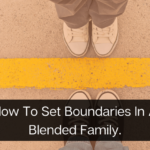 How To Set Boundaries In A Blended Family.