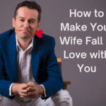 How to Make Your Wife Fall In Love With YOu