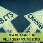 How to change your relationship for the better