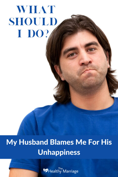 What should I do when my husband blames me for his unhappiness