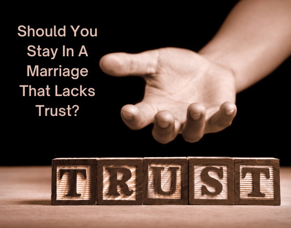 Should You Stay In A Marriage That Lacks Trust