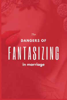 The Dangers of Fantasizing in Marriage Pinterest 2
