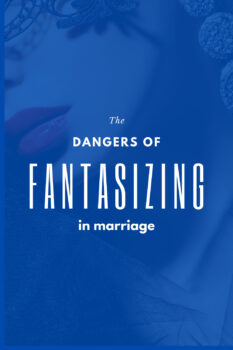 The Dangers of Fantasizing in Marriage Pinterest 3