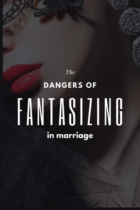 The Dangers of Fantasizing in Marriage Pinterest