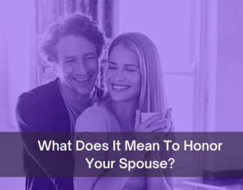 What Does It Mean To Honor Your Spouse