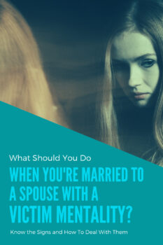 What Should You Do When Youre Married to a Spouse With a Victim Mentality 2