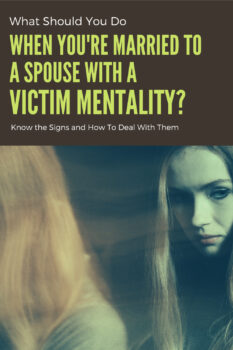 What Should You Do When Youre Married to a Spouse With a Victim Mentality 4