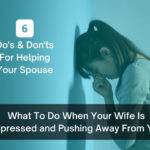 What To Do When Your Wife Is Depressed and Pushing Away From You