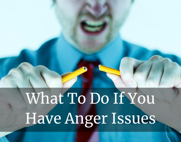 What to do if you have anger issues