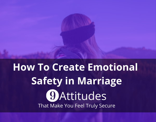 9 ways to created an emotionally safe marriage