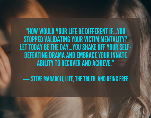 How would your life be different if you stopped blaming others for your situations.