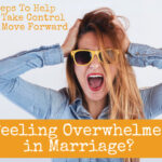 Are you feeling overwhelmed in marriage?